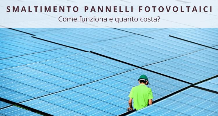 Smaltimento pannelli fotovoltaici: come funziona e quanto costa?